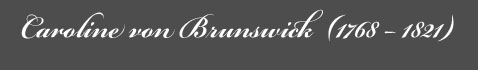 Text: Caroline von Brunswick (v1) Signature